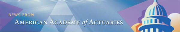 News from the American Academy of Actuaries